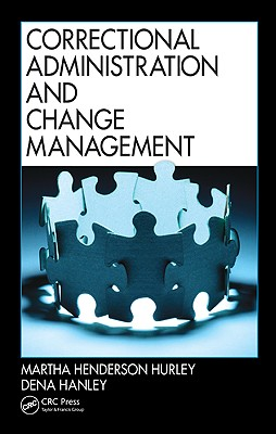 Correctional Administration and Change Management By Hurley, Martha Henderson/ Hanley, Dena
